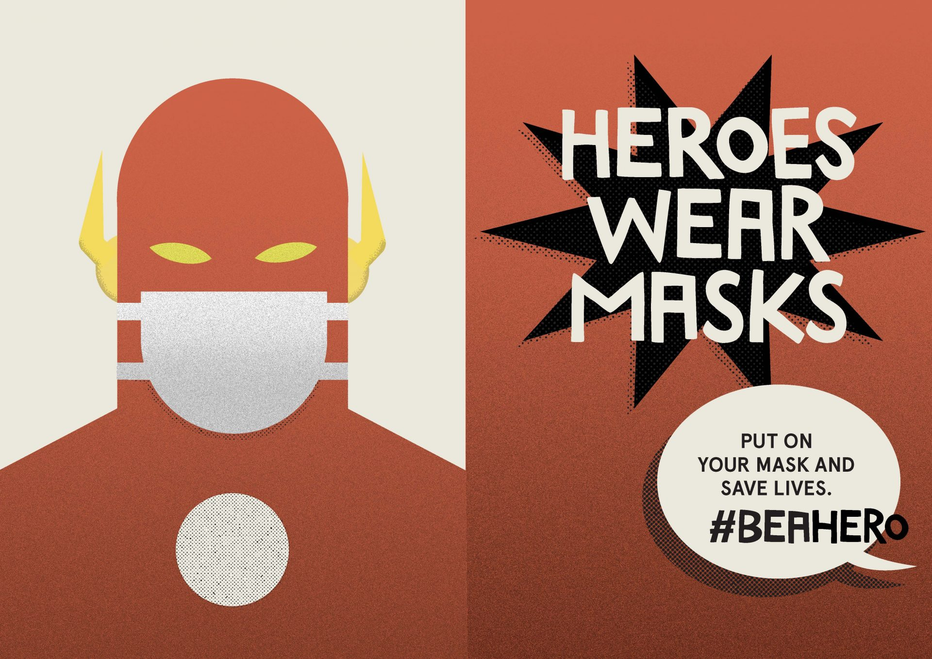 Heroes wear masks. Flash.