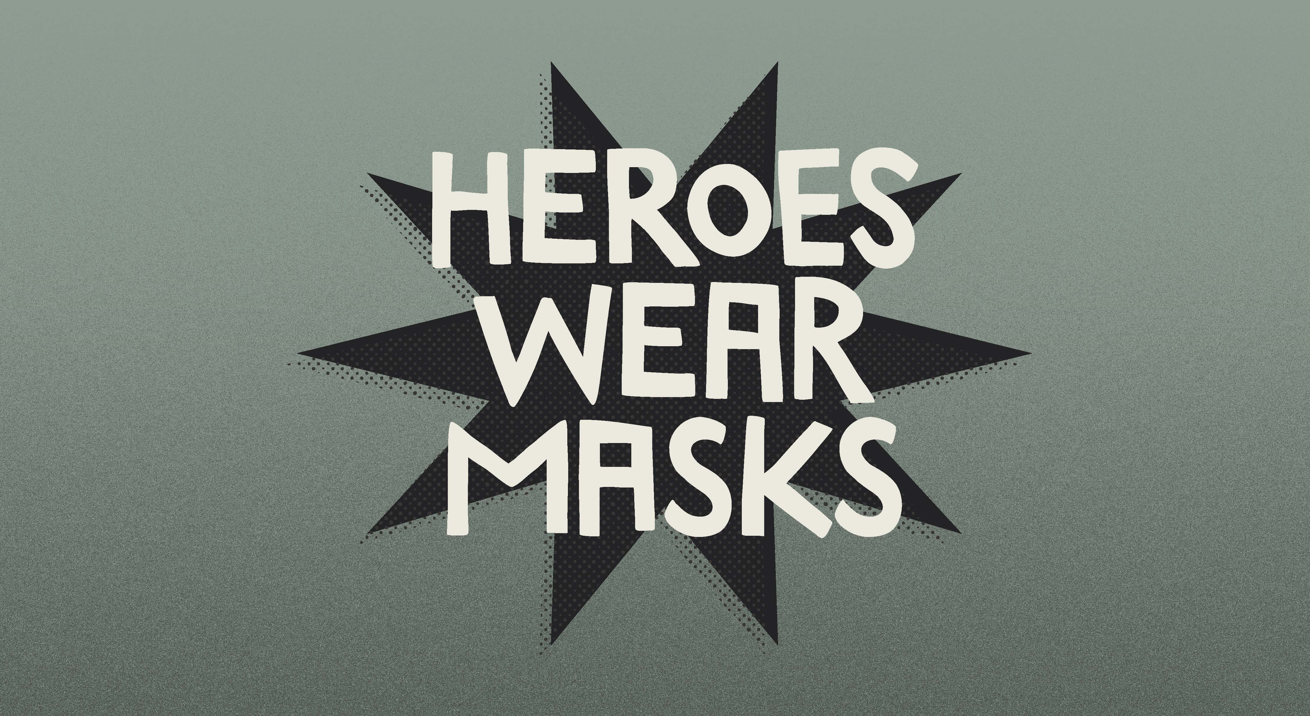 Heroes wear masks.